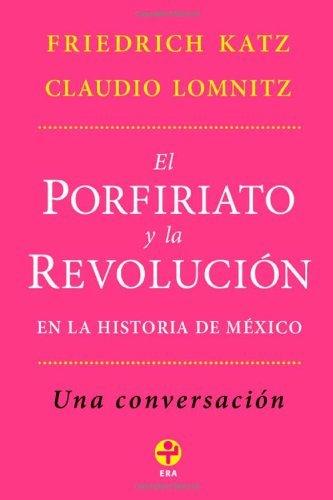 El Porfiriato y la Revolución en la historia de México: Una conversación (Spanish - Mexico En Tiendas