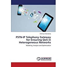 [(PSTN-IP Telephony Gateway for Ensuring Qos in Heterogeneous Networks * * )] [Author: Chakraborty Chinmay] [Mar-2014]