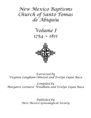 New Abiquiu Mexico (New Mexico Baptisms Church of Santo Tomas de Abiquiu: Vol. I 1754-1811)