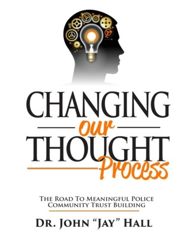 Changing Our Thought Process:: The Road to Meaningful Police Community Trust Building