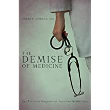 The Demise of Medicine: The Terminal Diagnosis of American Health Care