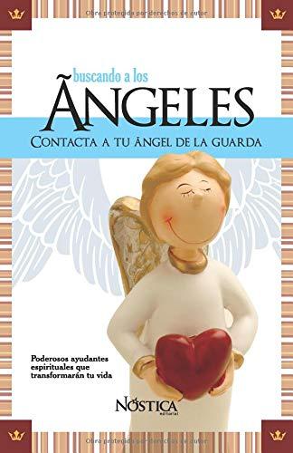 BUSCANDO A LOS ÁNGELES Contacta a tu Ángel de la Guarda  [Editorial, Nóstica] (Tapa Blanda)