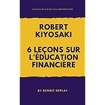 Robert Kiyosaki: 6 leçons sur l'éducation financière (French Edition)