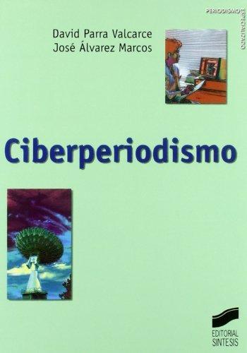Descargar Libro Ciberperiodismo José/parra Valcárcel, David Álvarez Marcos