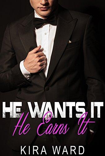 He Wants It, He Earns It (Alpha Billionaire Romance)