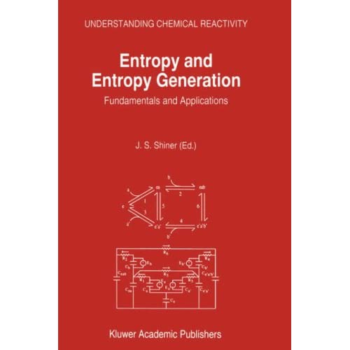 Entropy and Entropy Generation - Fundamentals and Applications J.S. Shiner