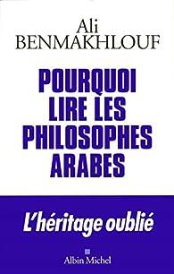 Pourquoi lire les philosophes arabes par Ali Benmakhlouf