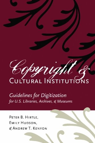 Copyright and Cultural Institutions: Guidelines for Digitization for U.S. Libraries, Archives, and Museums