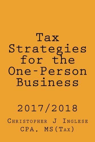 Tax Strategies for the One-Person Business: 2017 / 2018