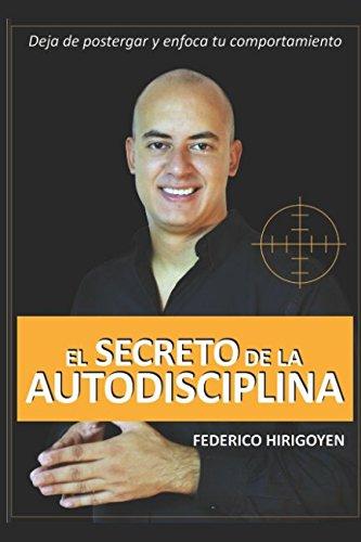 El Secreto de la Autodisciplina: Deja de postergar y enfoca tu comportamiento (Spanish Edition) [Federico Hirigoyen] (Tapa Blanda)