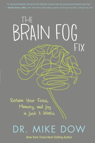 The Brain Fog Fix: Reclaim Your Focus, Memory, and Joy in Just 3 Weeks