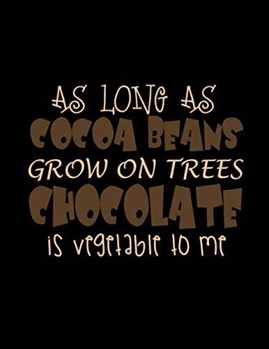 As Long As Cocoa Beans Grow On Trees Chocolate Is Vegetable To me: Journal & Doodle Notebook Diary: 120 Pages of Lined 8.5x11 Pages for Writing and Drawing