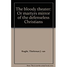 The bloody theater: Or martyrs mirror of the defenseless Christians