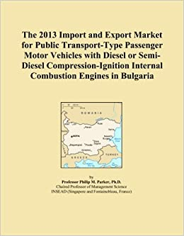 Book The 2013 Import and Export Market for Public Transport-Type Passenger Motor Vehicles with Diesel or Semi-Diesel Compression-Ignition Internal Combustion Engines in Bulgaria