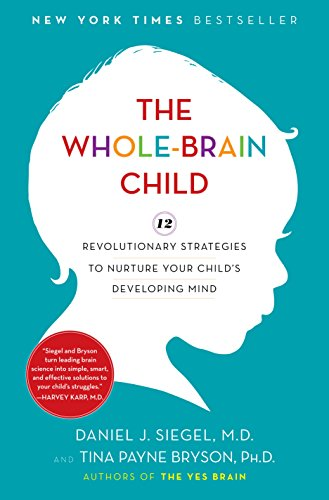The Whole-Brain Child: 12 Revolutionary Strategies to Nurture Your Child