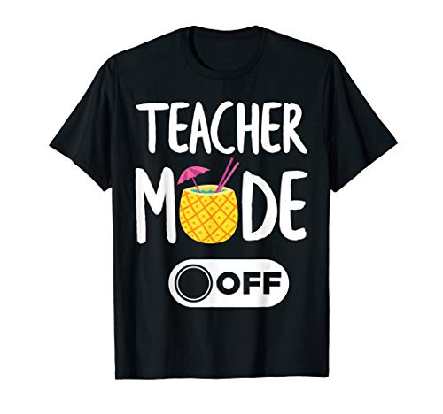 Teacher Mode Off End of Year Gift for Teachers Vacations T-Shirt