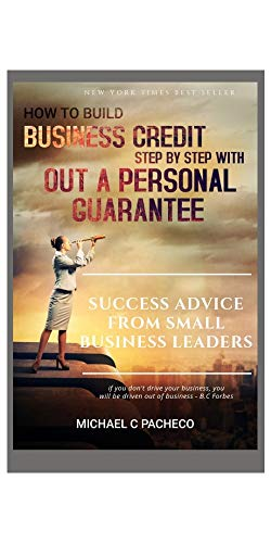 BUSINESS :HOW TO BUILD BUSINESS CREDIT STEP BY STEP WITH OUT A PERSONAL GUARANTEE (SECRET,LOANS,PROCESS,MONEY,)