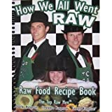 How We All Went Raw, Charles J. Nungesser and George M. Nungesser, 0974037842