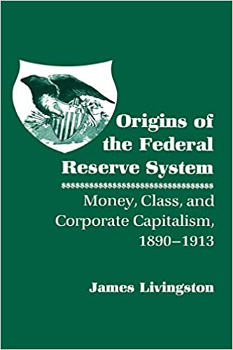 Origins of the federal reserve system money class and corporate origins of the federal reserve system money class and corporate capitalism 18901913 1st edition fandeluxe Image collections