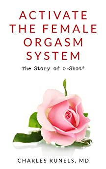 Activate the Female Orgasm System: The Story of O-Shot (R) by [Runels MD, Charles]