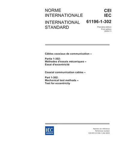 Download IEC 61196-1-302 Ed. 1.0 b:2005, Coaxial communication cables - Part 1-302: Mechanical test methods - Test for eccentricity ebook