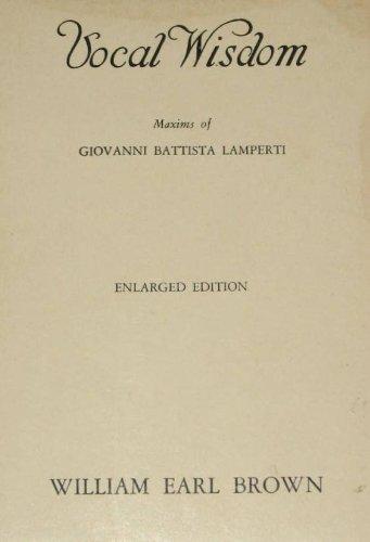 Vocal wisdom; maxims of Giovanni Battista Lamperti,