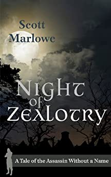 Night of Zealotry (A Tale of the Assassin Without a Name #3) by [Marlowe, Scott]