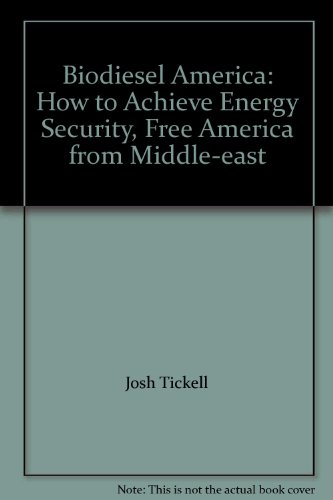 Biodiesel America: How to Achieve Energy Security, Free America from Middle-east