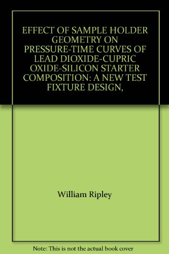 (EFFECT OF SAMPLE HOLDER GEOMETRY ON PRESSURE-TIME CURVES OF LEAD DIOXIDE-CUPRIC OXIDE-SILICON STARTER COMPOSITION: A NEW TEST FIXTURE DESIGN, )
