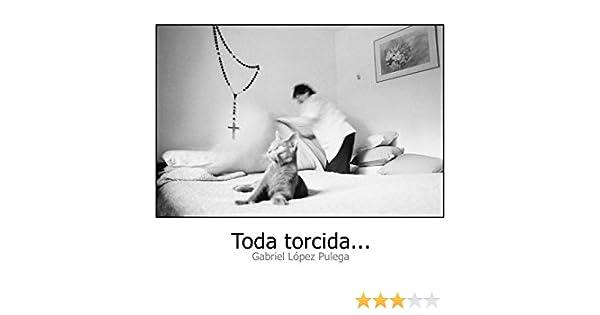Toda torcida... eBook: Pulega, Gabriel Lopez, Lopez Pulega, Gabriel: Amazon.es: Tienda Kindle