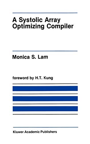 A Systolic Array Optimizing Compiler (The Springer International Series in Engineering and Computer Science)