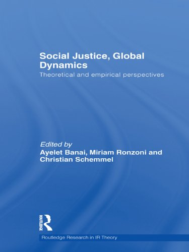 Download Social Justice, Global Dynamics: Theoretical and Empirical Perspectives (Routledge Research in International Relations Theory) Pdf