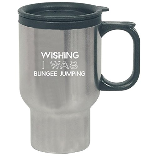Wishing I Was Bungee Jumping Cool And Funny Gift For A Bungee Jumping Lover - Travel Mug