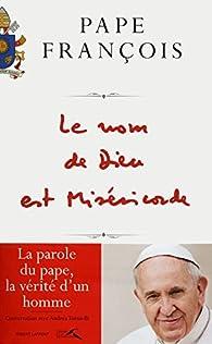 Le nom de Dieu est Miséricorde par  Pape François