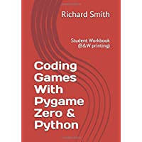Coding Games With Pygame Zero & Python: Student Workbook (B&W printing)