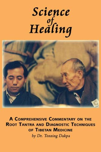 Science of Healing: A Comprehensive Commentary on the Root Tantra and Diagnostic Techniques of Tibetan Medicine pdf epub