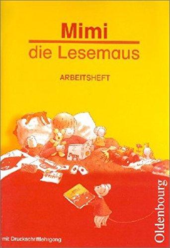 Mimi die Lesemaus, Ausgabe B für Bayern, neue Rechtschreibung, Neubearbeitung, Arbeitsheft mit Druckschriftlehrgang