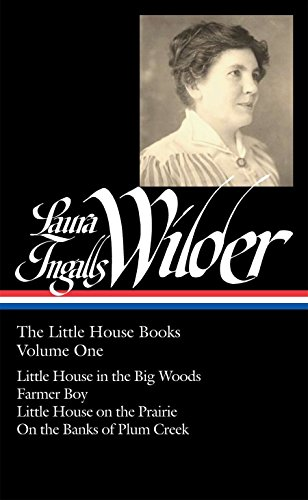 Laura Ingalls Wilder: The Little House Books Vol. 1 (LOA #229): Little House in the Big Woods / Farmer Boy / Little Hous
