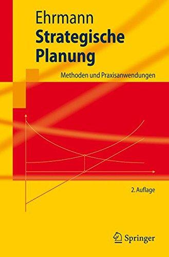 Strategische Planung: Methoden und Praxisanwendungen (Springer-Lehrbuch) (German Edition) Taschenbuch – 21. September 2007 Thomas Ehrmann 3540741488 MAT002000 MAT014000