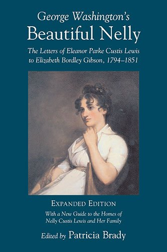 George Washington's Beautiful Nelly: The Letters of Eleanor Parke Custis Lewis to Elizabeth Bordley Gibson, 1794-1851 (Non Series) (South Carolina President Series)