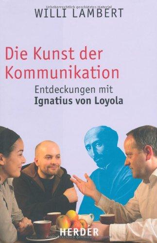 Die Kunst der Kommunikation:: Entdeckungen mit Ignatius von Loyola