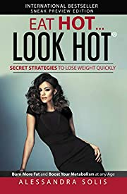 EAT HOT...LOOK HOTTM, Secret Strategies to Lose Weight Quickly: Burn More Fat and Boost Your Metabolism at any Age! Sneak Preview Edition (EAT HOT, LOOK HOT Book 1)