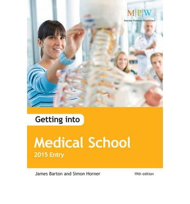 [Getting into Medical School: 2015 Entry] (By: Simon Horner) [published: April, 2014]