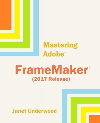 Mastering Adobe FrameMaker (2017 Release)