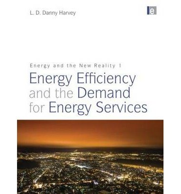 [(Energy and the New Reality: Energy Efficiency and the Demand for Energy Services v. 1 )] [Author: L. D. Danny Harvey] [May-2010] PDF
