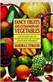 img - for Fancy Fruits and Extraordinary Vegetables: A Guide to Selecting, Storing and Preparing by Sandra Conrad Strauss (1991-12-06) book / textbook / text book