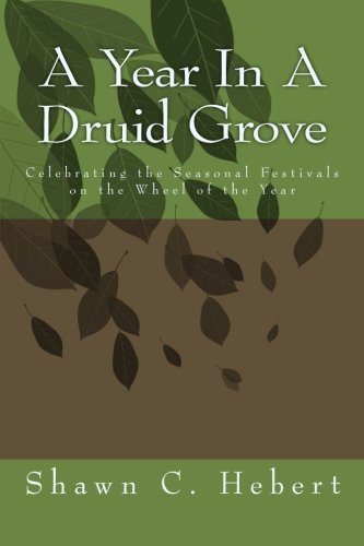 A Year In A Druid Grove: Celebrating the Seasonal Festivals on the Wheel of the Year