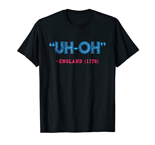 Funny 4th of July T-Shirt | Uh-Oh England 1776 Shirt