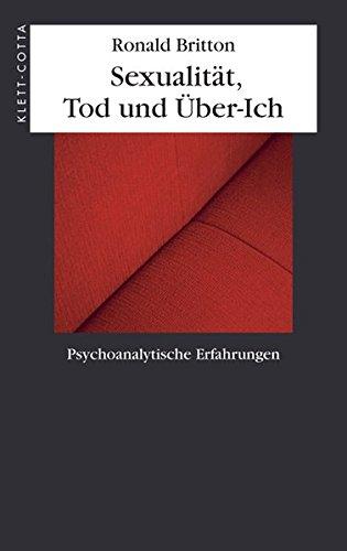 Sexualität, Tod und Über-Ich. Psychoanalytische Erfahrungen