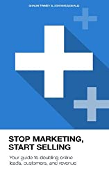 Stop Marketing, Start Selling: Your guide to doubling online leads, customers, and revenue.